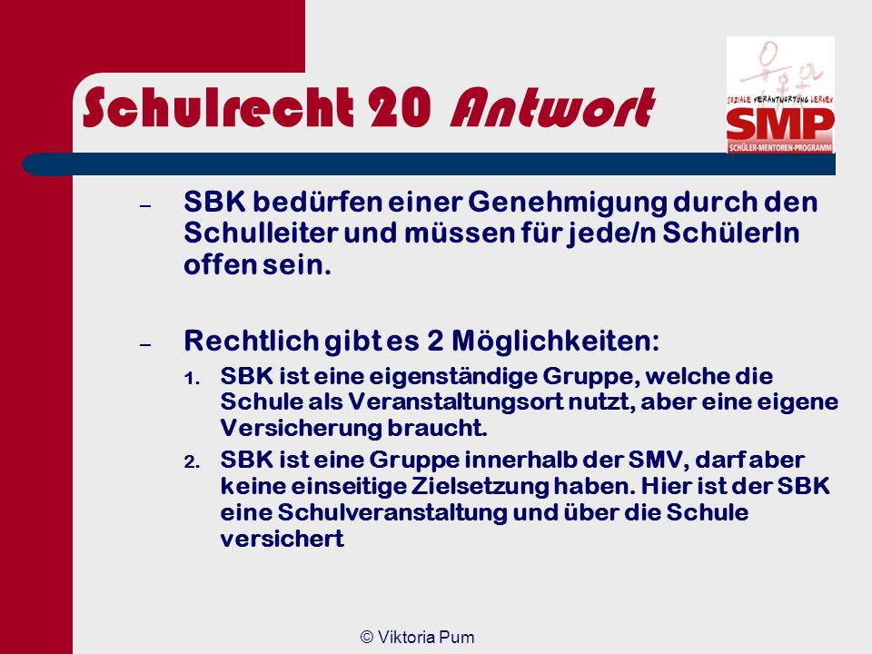 Schulrecht 20 Antwort SBK bedürfen einer Genehmigung durch den Schulleiter und müssen für jede/n SchülerIn offen sein.