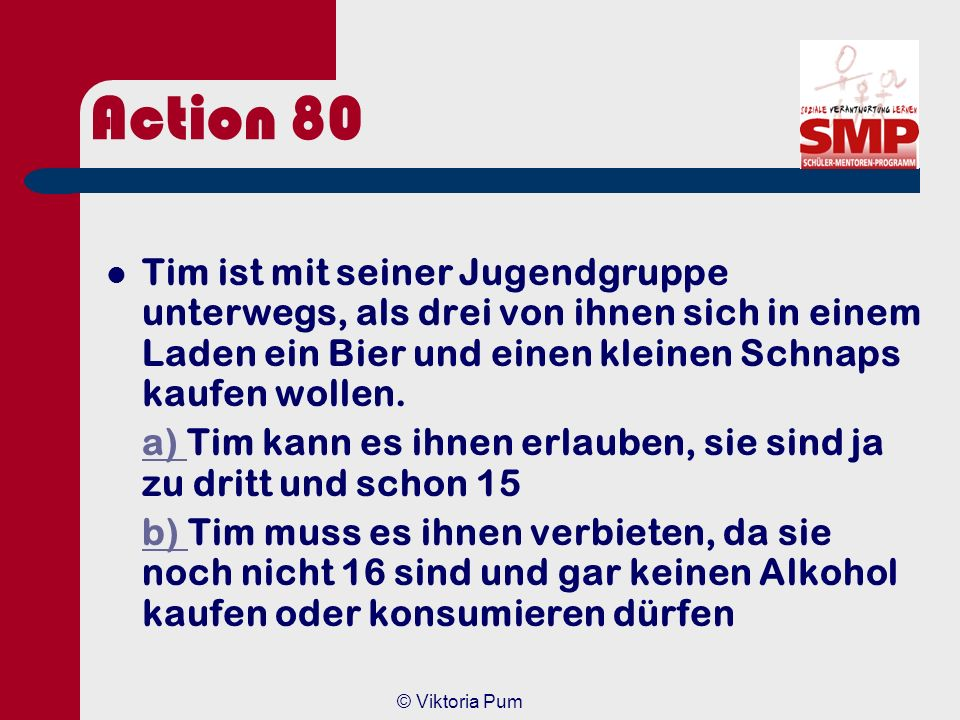 Action 80 Tim ist mit seiner Jugendgruppe unterwegs, als drei von ihnen sich in einem Laden ein Bier und einen kleinen Schnaps kaufen wollen.