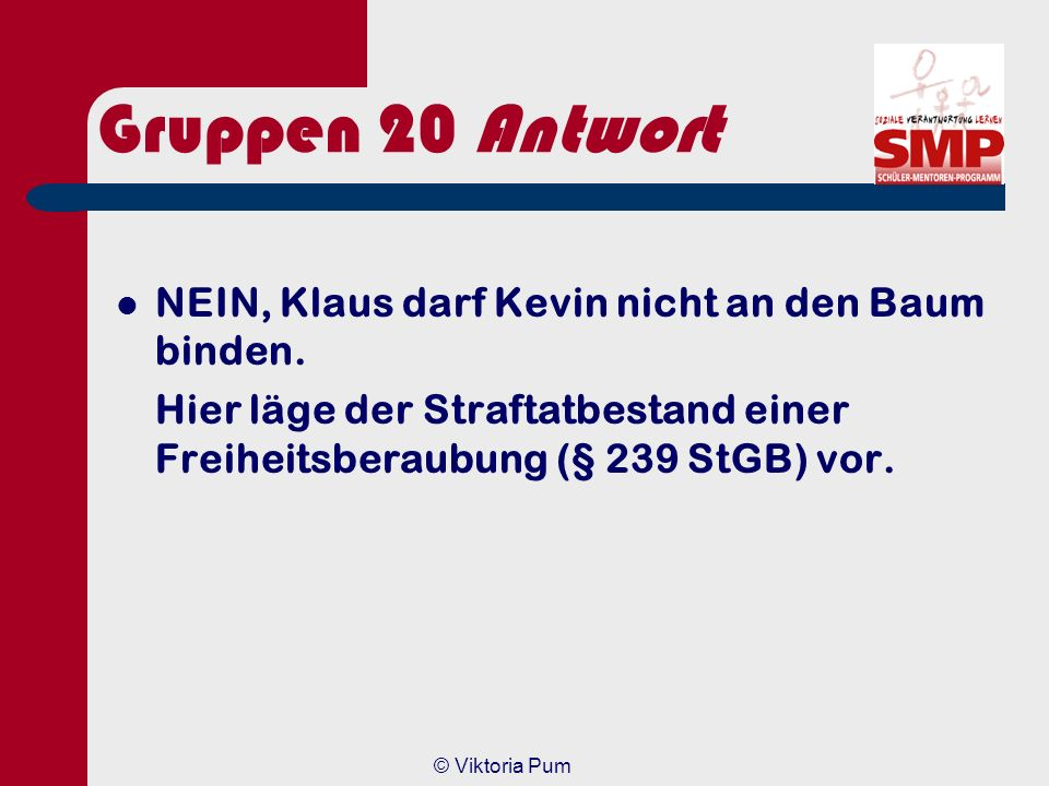 Gruppen 20 Antwort NEIN, Klaus darf Kevin nicht an den Baum binden.