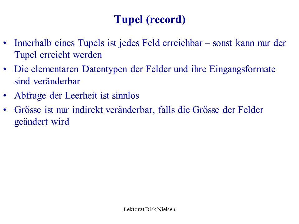Tupel (record) Innerhalb eines Tupels ist jedes Feld erreichbar – sonst kann nur der Tupel erreicht werden.