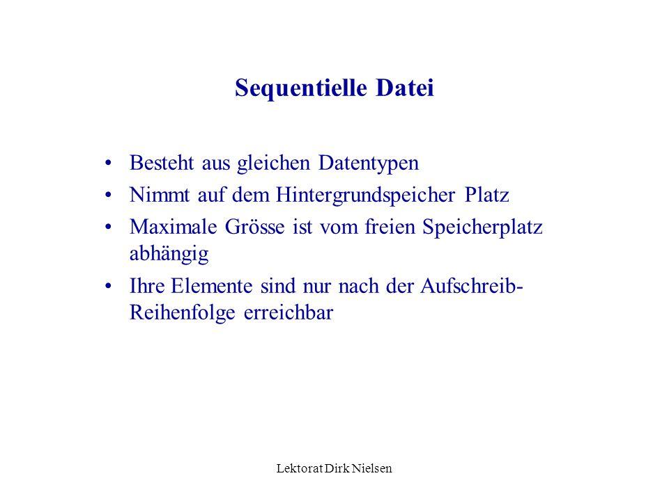 Sequentielle Datei Besteht aus gleichen Datentypen