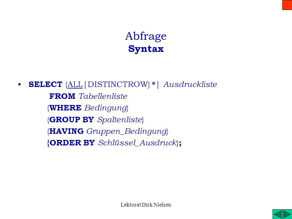 Abfrage Syntax SELECT {ALL|DISTINCTROW} *| Ausdruckliste