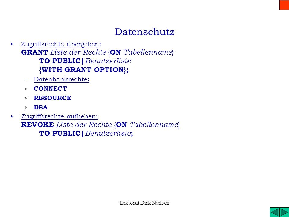 Datenschutz Zugriffsrechte übergeben: GRANT Liste der Rechte {ON Tabellenname} TO PUBLIC|Benutzerliste {WITH GRANT OPTION};