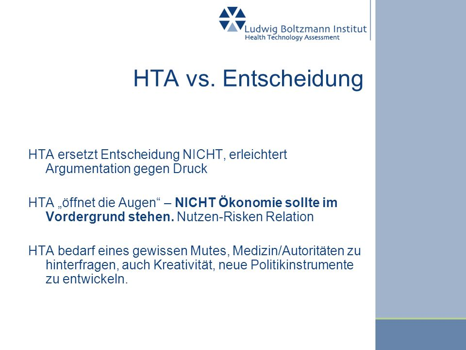 HTA vs. Entscheidung HTA ersetzt Entscheidung NICHT, erleichtert Argumentation gegen Druck.