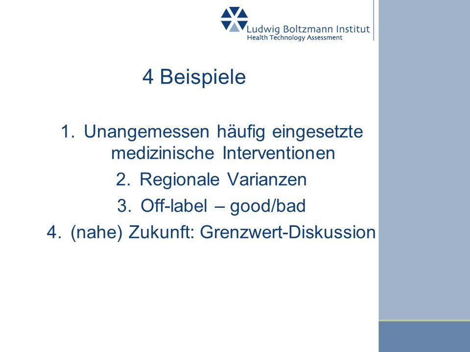 4 BeispieleUnangemessen häufig eingesetzte medizinische Interventionen. Regionale Varianzen. Off-label – good/bad.