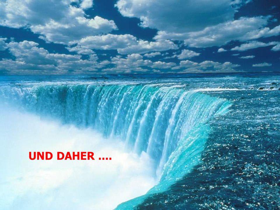 UND DAHER ....