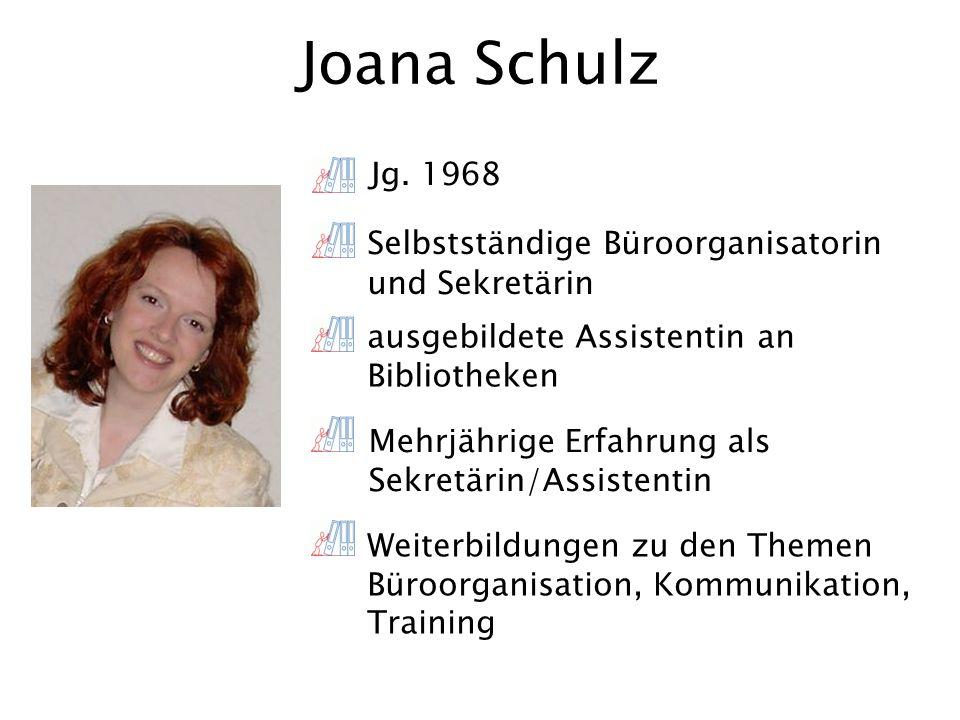 Joana Schulz Jg. 1968 Selbstständige Büroorganisatorin und Sekretärin