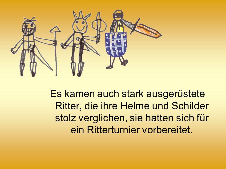 Es kamen auch stark ausgerüstete Ritter, die ihre Helme und Schilder stolz verglichen, sie hatten sich für ein Ritterturnier vorbereitet.