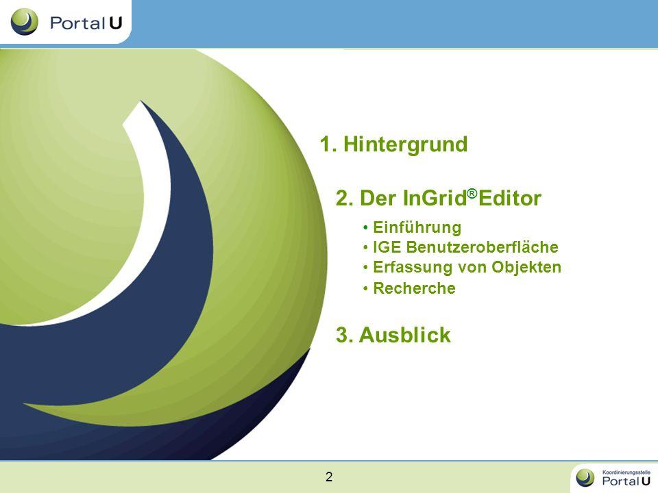 1. Hintergrund 2. Der InGrid®Editor 3. Ausblick Einführung