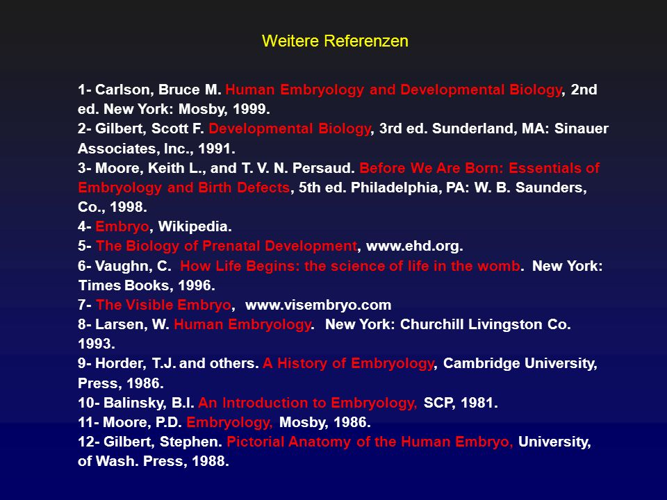 Weitere Referenzen 1- Carlson, Bruce M. Human Embryology and Developmental Biology, 2nd ed. New York: Mosby, 1999.