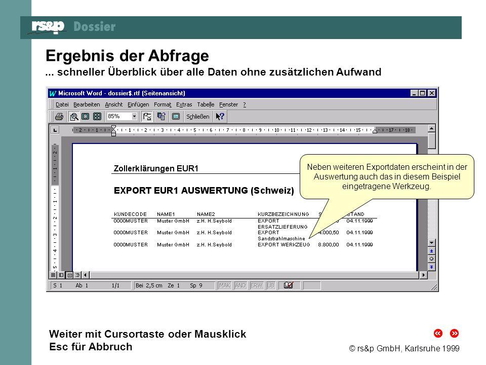 © rs&p GmbH, Karlsruhe 1999 Ergebnis der Abfrage. ... schneller Überblick über alle Daten ohne zusätzlichen Aufwand.