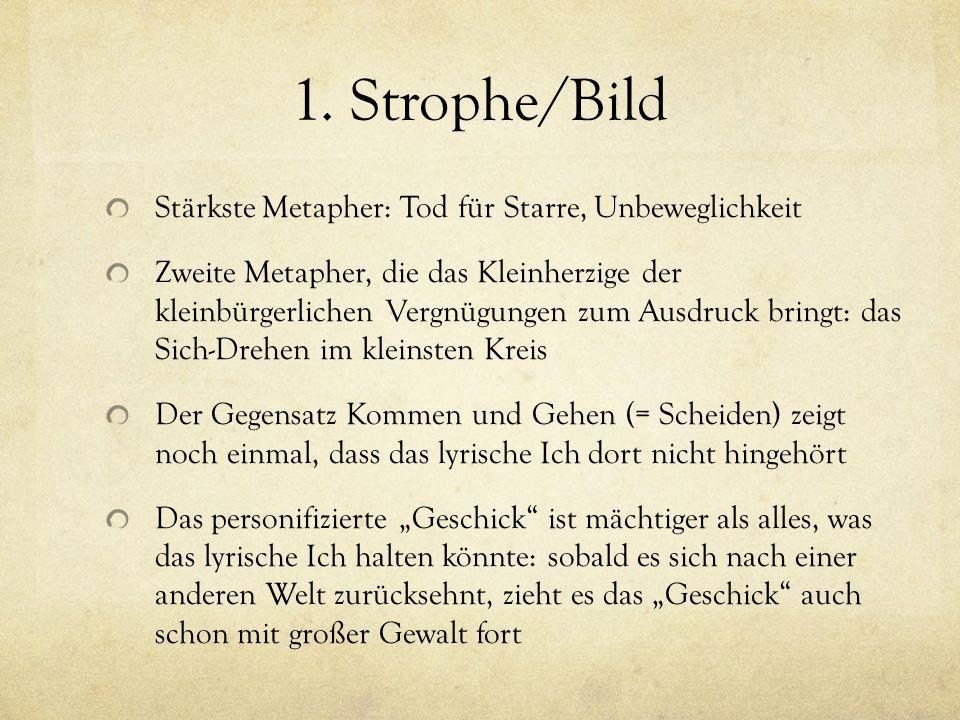 1. Strophe/Bild Stärkste Metapher: Tod für Starre, Unbeweglichkeit
