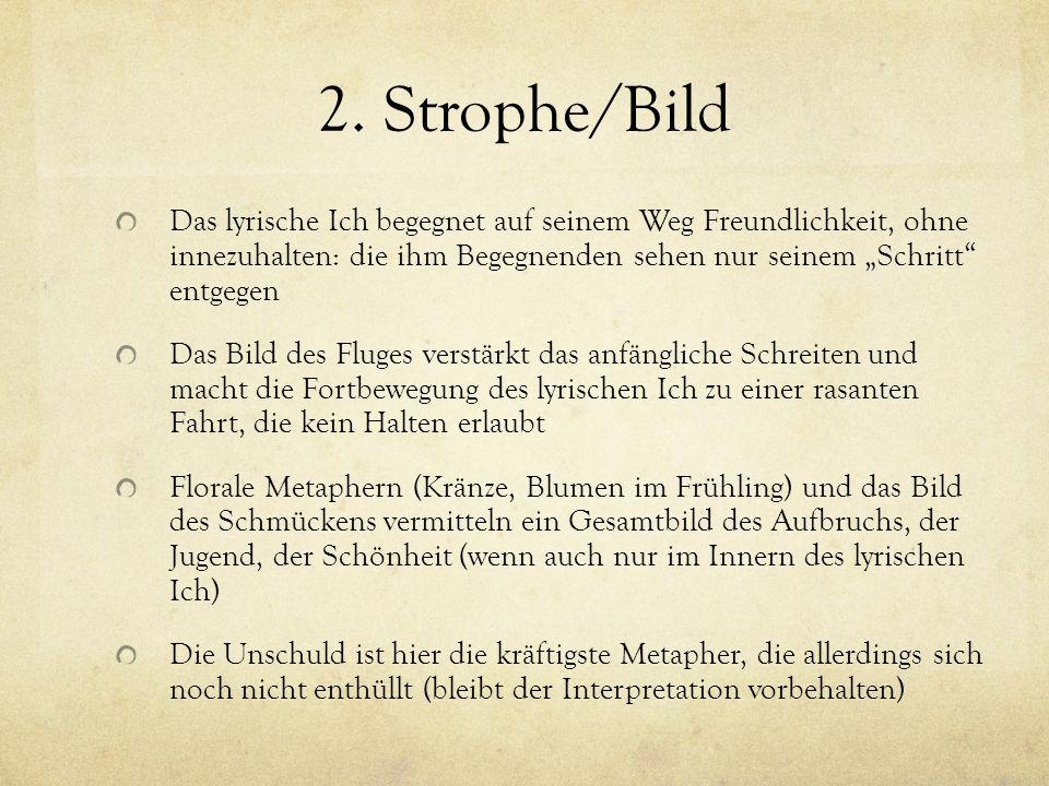 """2. Strophe/Bild Das lyrische Ich begegnet auf seinem Weg Freundlichkeit, ohne innezuhalten: die ihm Begegnenden sehen nur seinem """"Schritt entgegen."""