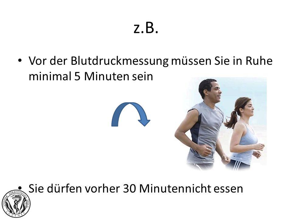 z.B. Vor der Blutdruckmessung müssen Sie in Ruhe minimal 5 Minuten sein.