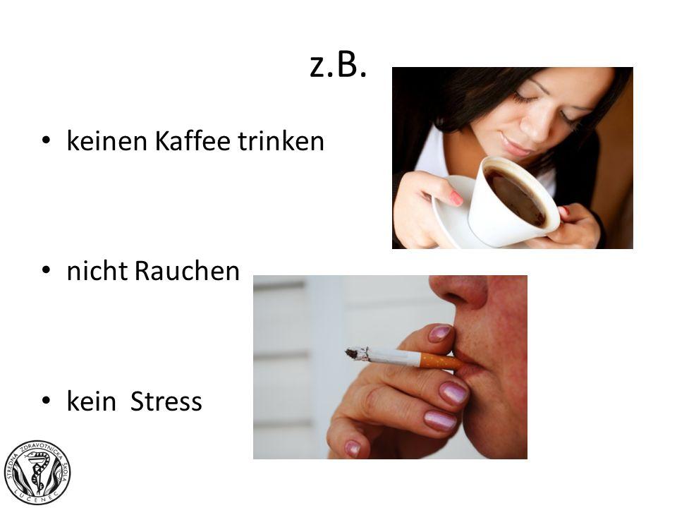 z.B. keinen Kaffee trinken nicht Rauchen kein Stress