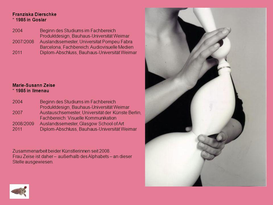 Franziska Dierschke * 1985 in Goslar. 2004 Beginn des Studiums im Fachbereich Produktdesign, Bauhaus-Universität Weimar.