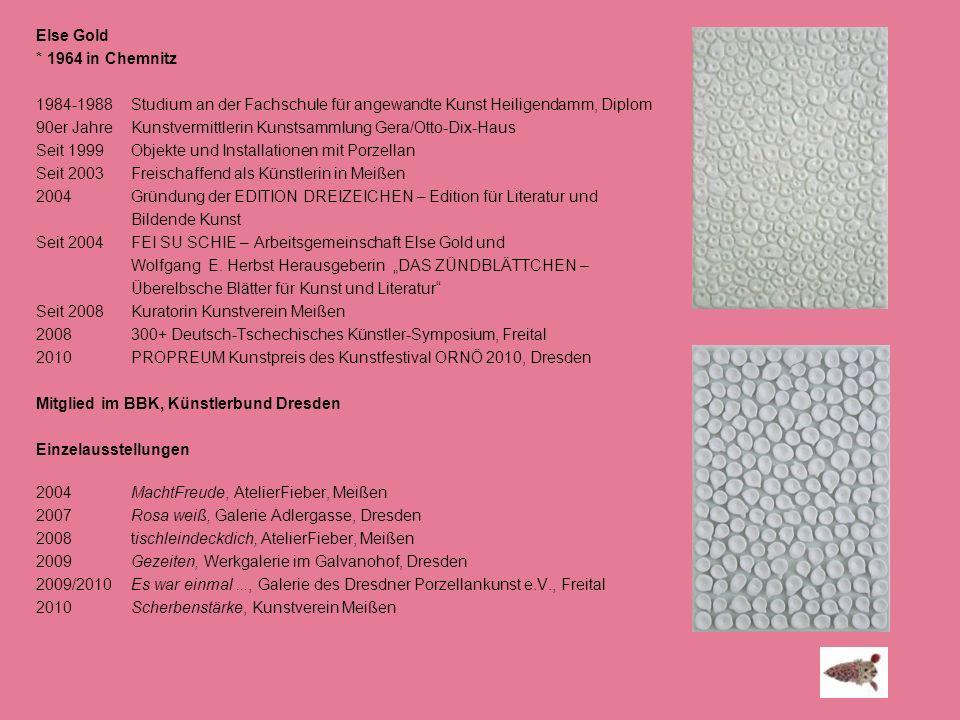 Else Gold * 1964 in Chemnitz. 1984-1988 Studium an der Fachschule für angewandte Kunst Heiligendamm, Diplom.