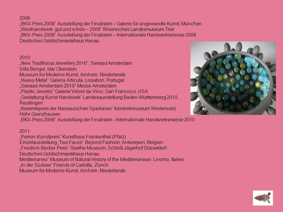 """2009 """"BKV-Preis 2009 Ausstellung der Finalisten – Galerie für angewandte Kunst, München."""
