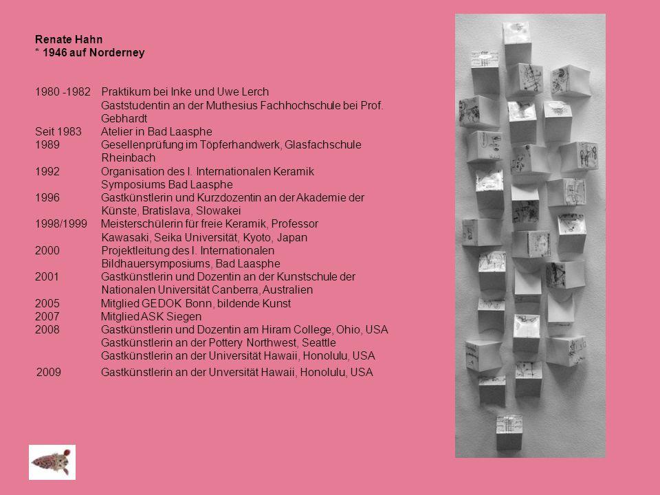 Renate Hahn * 1946 auf Norderney. 1980 -1982 Praktikum bei Inke und Uwe Lerch. Gaststudentin an der Muthesius Fachhochschule bei Prof. Gebhardt.