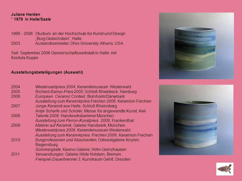 Juliane Herden * 1979 in Halle/Saale. 1999 - 2006 Studium an der Hochschule für Kunst und Design.