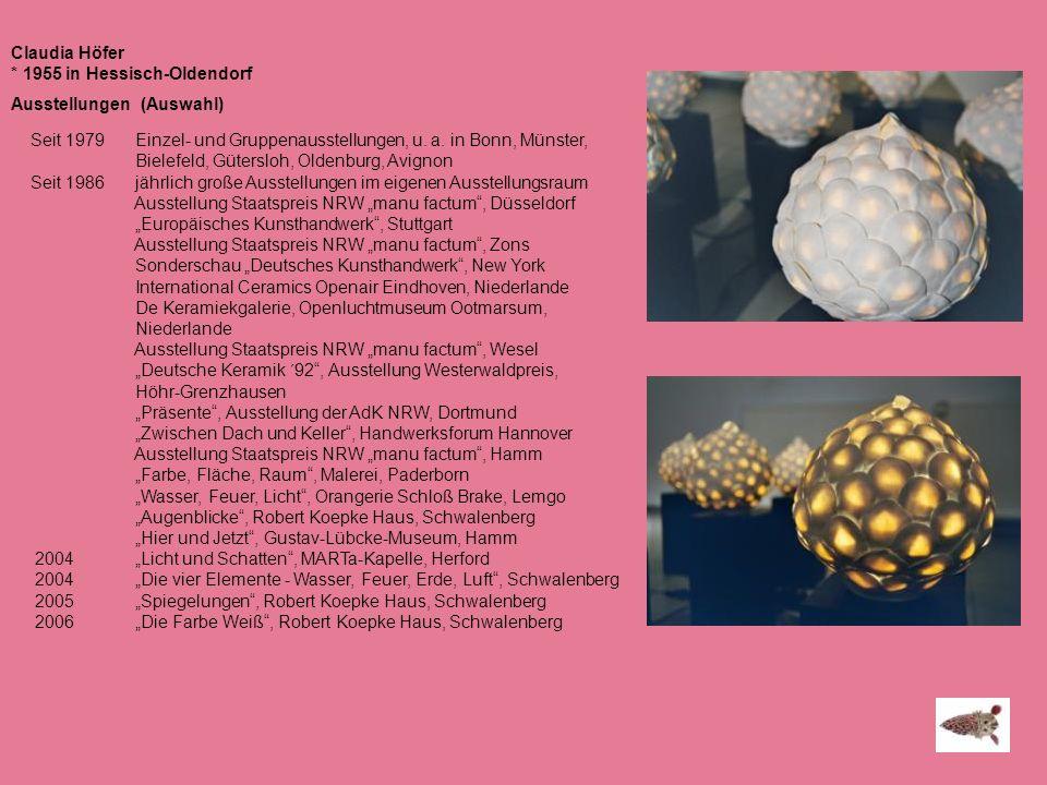 Claudia Höfer * 1955 in Hessisch-Oldendorf. Ausstellungen (Auswahl) Seit 1979 Einzel- und Gruppenausstellungen, u. a. in Bonn, Münster,