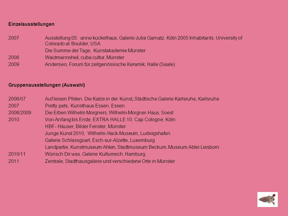 Einzelausstellungen 2007 Ausstellung 05: anne kückelhaus, Galerie Julia Garnatz, Köln 2005 Inhabitants, University of Colorado at Boulder, USA Die Summe der Tage, Kunstakademie Münster 2008 Waidmannsheil, cuba cultur, Münster 2009 Anderswo, Forum für zeitgenössische Keramik, Halle (Saale) Gruppenausstellungen (Auswahl) 2006/07 Auf leisen Pfoten.