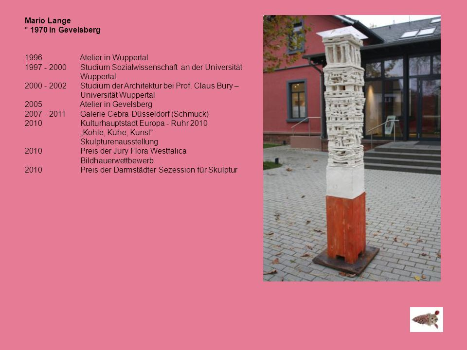 Mario Lange * 1970 in Gevelsberg. 1996 Atelier in Wuppertal. 1997 - 2000 Studium Sozialwissenschaft an der Universität Wuppertal.