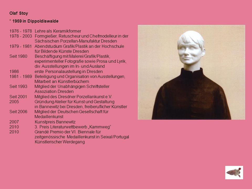 Olaf Stoy * 1959 in Dippoldiswalde. 1976 - 1978 Lehre als Keramikformer.