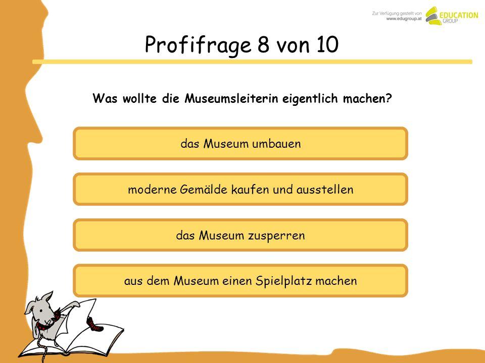 Was wollte die Museumsleiterin eigentlich machen