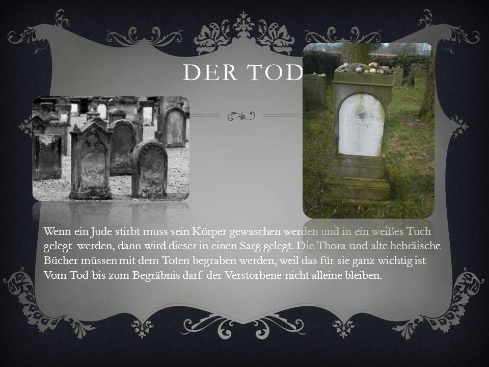Der Tod Wenn ein Jude stirbt muss sein Körper gewaschen werden und in ein weißes Tuch.