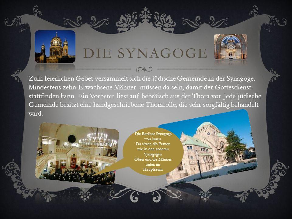 Die Synagoge Zum feierlichen Gebet versammelt sich die jüdische Gemeinde in der Synagoge.