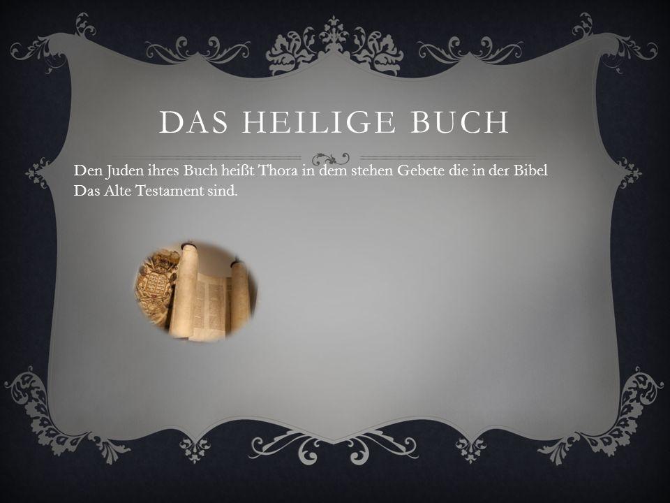 Das heilige Buch Den Juden ihres Buch heißt Thora in dem stehen Gebete die in der Bibel.