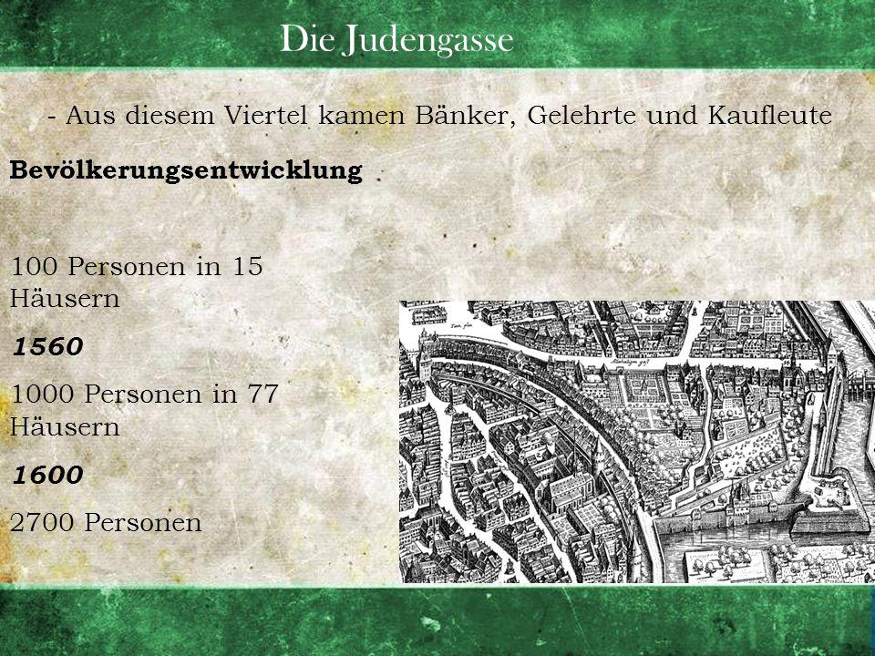 Die Judengasse - Aus diesem Viertel kamen Bänker, Gelehrte und Kaufleute. Bevölkerungsentwicklung.
