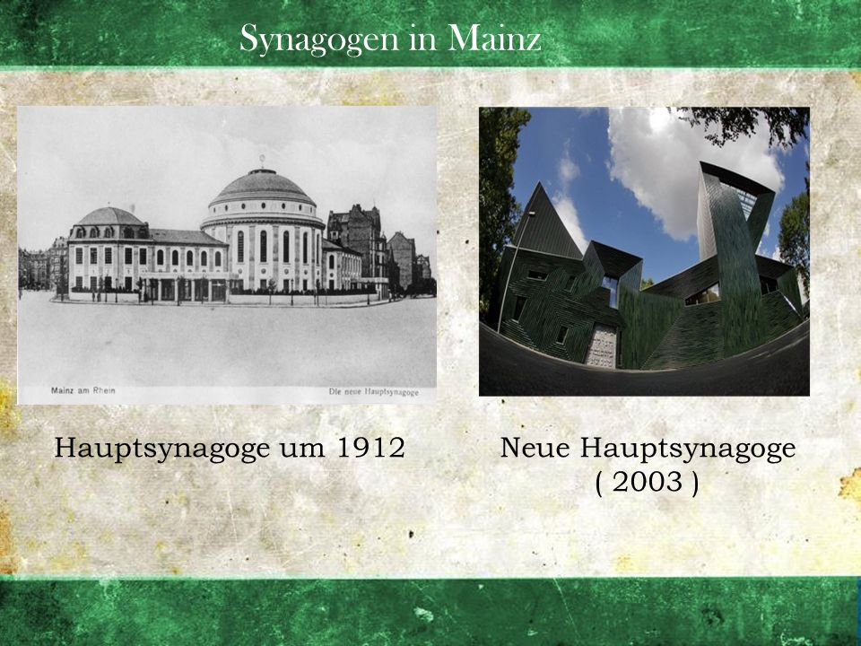 Synagogen in Mainz Hauptsynagoge um 1912 Neue Hauptsynagoge ( 2003 )