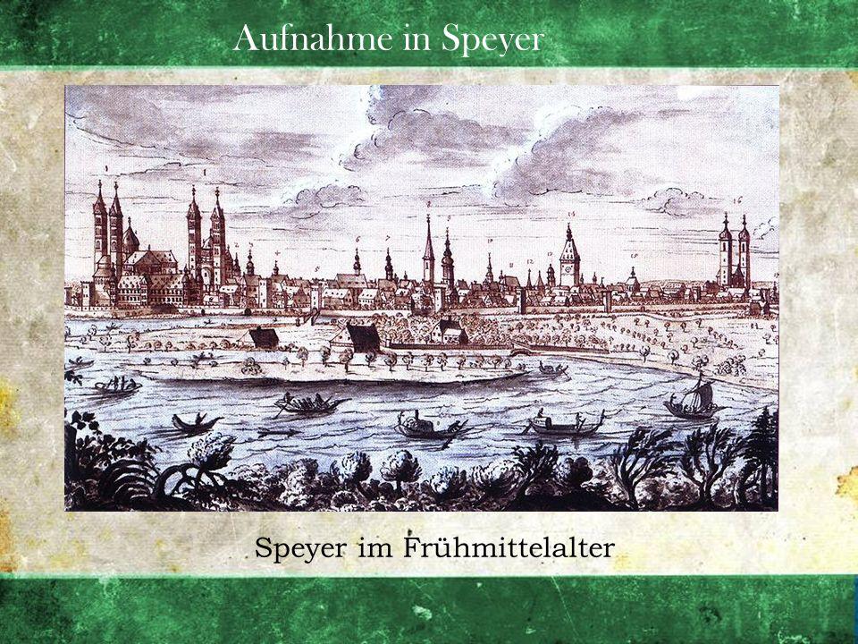 Aufnahme in Speyer Speyer im Frühmittelalter