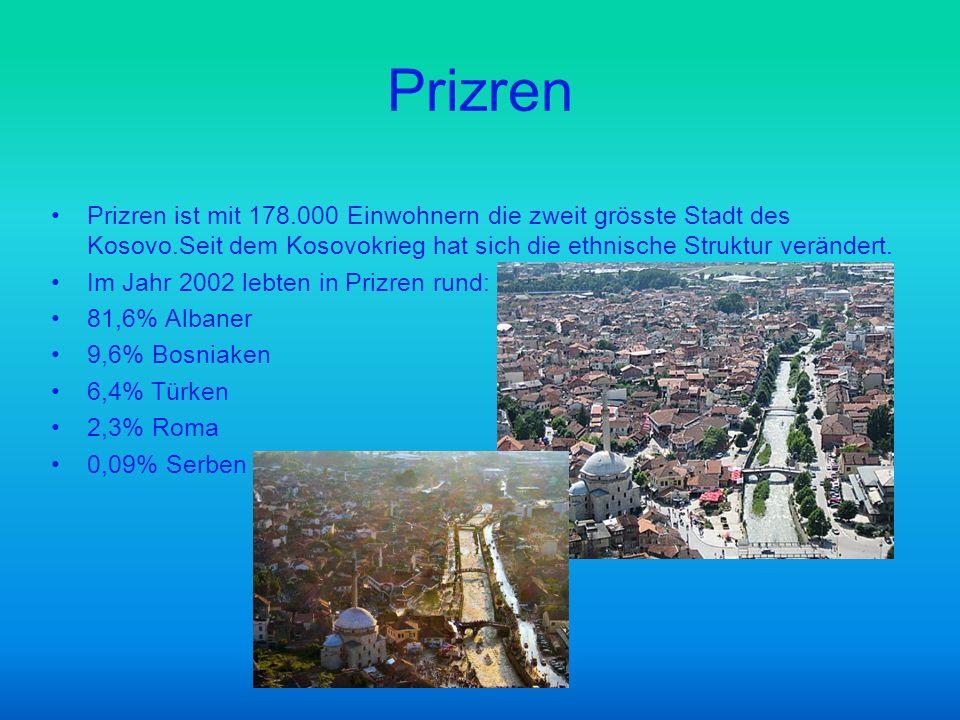 Prizren Prizren ist mit 178.000 Einwohnern die zweit grösste Stadt des Kosovo.Seit dem Kosovokrieg hat sich die ethnische Struktur verändert.