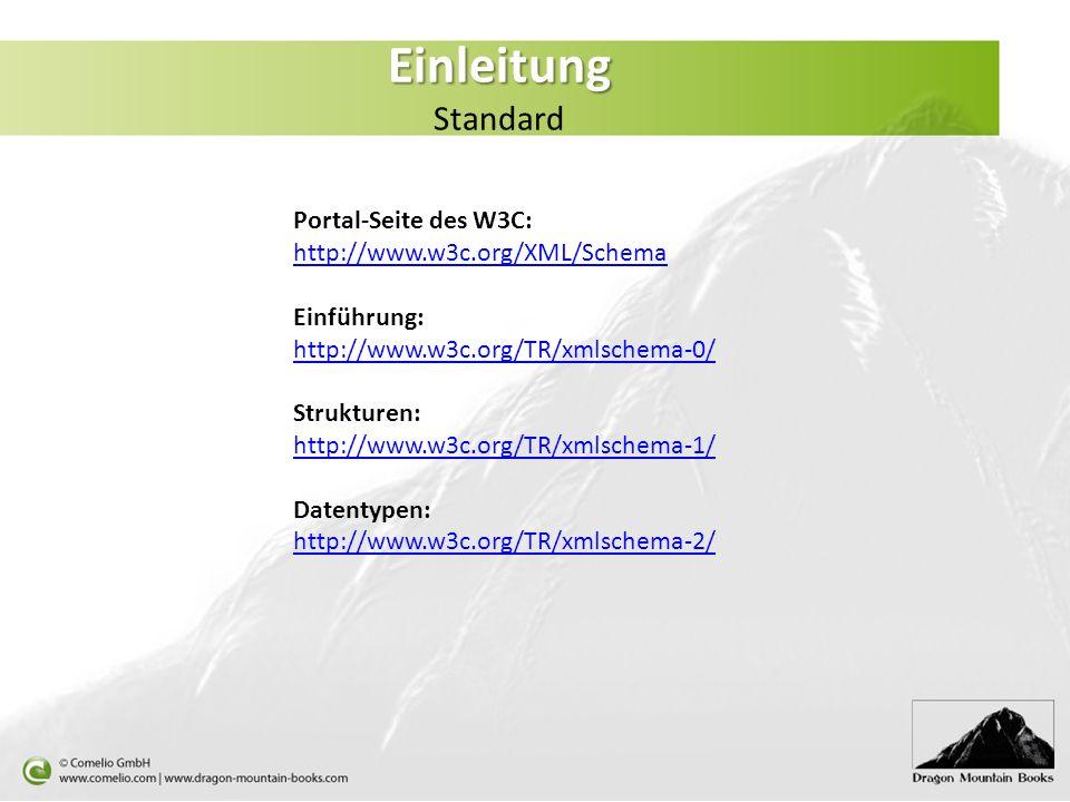 Einleitung Standard Portal-Seite des W3C: http://www.w3c.org/XML/Schema. Einführung: http://www.w3c.org/TR/xmlschema-0/