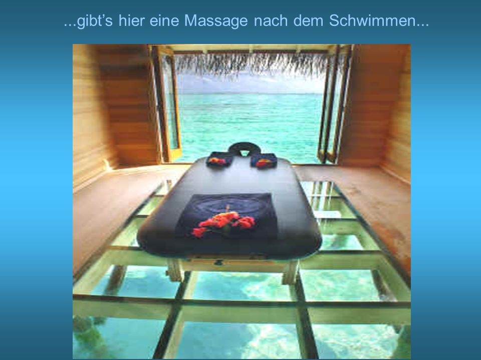 ...gibt's hier eine Massage nach dem Schwimmen...