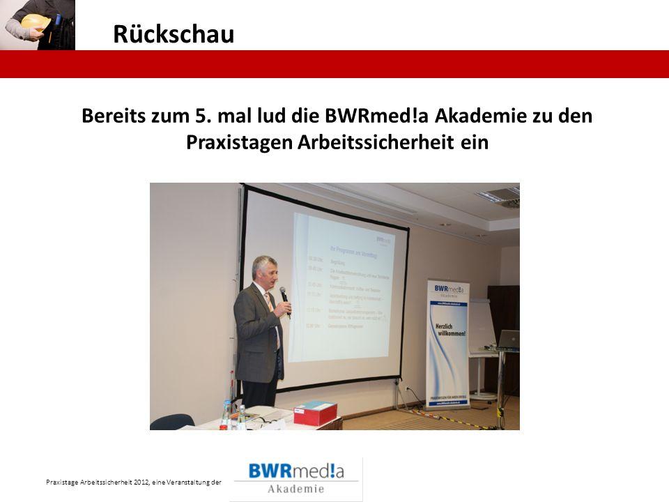 Rückschau Bereits zum 5. mal lud die BWRmed!a Akademie zu den Praxistagen Arbeitssicherheit ein.