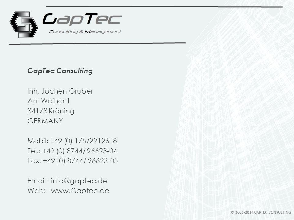 GapTec Consulting Inh. Jochen Gruber Am Weiher 1 84178 Kröning GERMANY