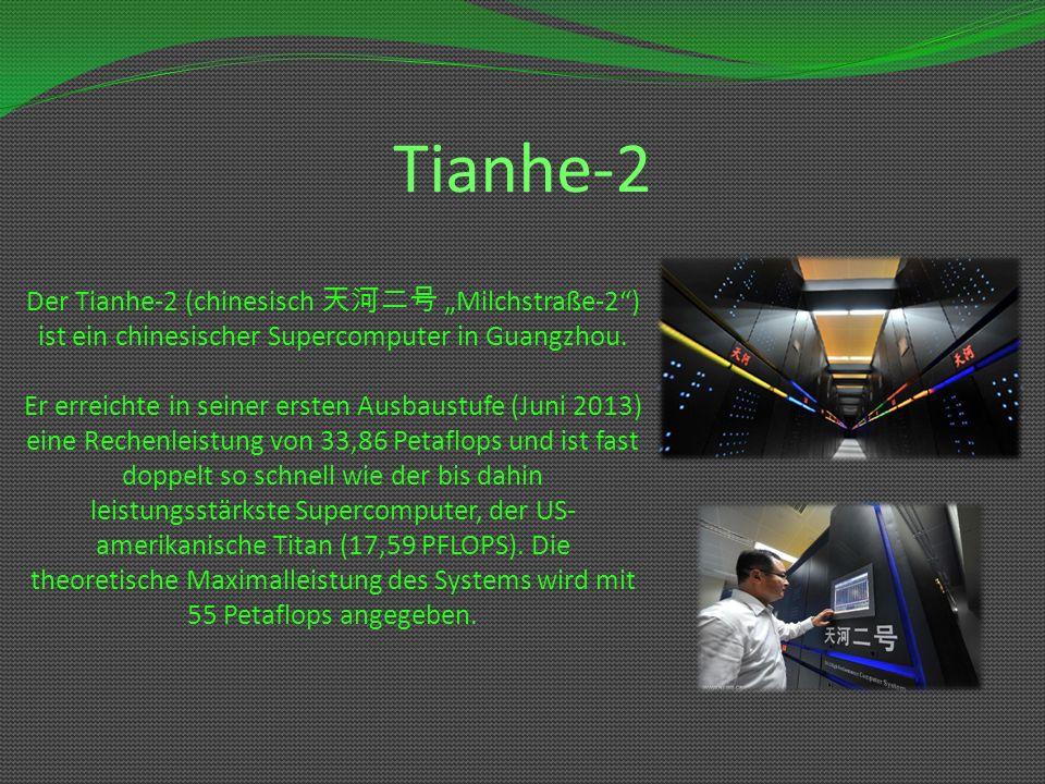 """Tianhe-2 Der Tianhe-2 (chinesisch 天河二号 """"Milchstraße-2 ) ist ein chinesischer Supercomputer in Guangzhou."""
