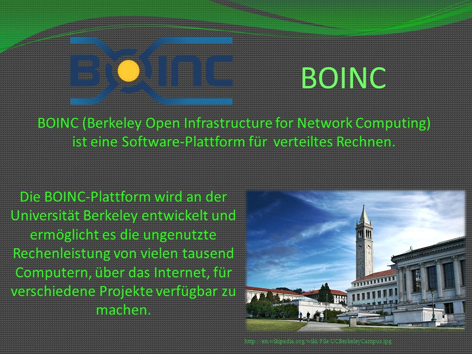 BOINC BOINC (Berkeley Open Infrastructure for Network Computing) ist eine Software-Plattform für verteiltes Rechnen.