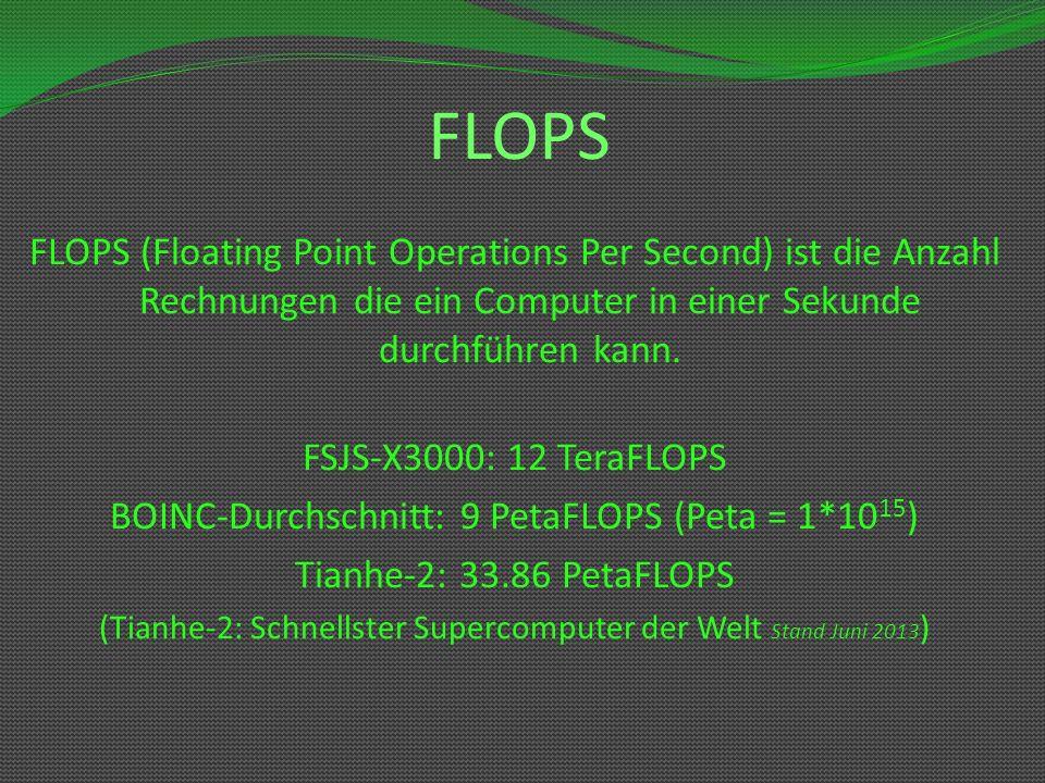 FLOPS FLOPS (Floating Point Operations Per Second) ist die Anzahl Rechnungen die ein Computer in einer Sekunde durchführen kann.