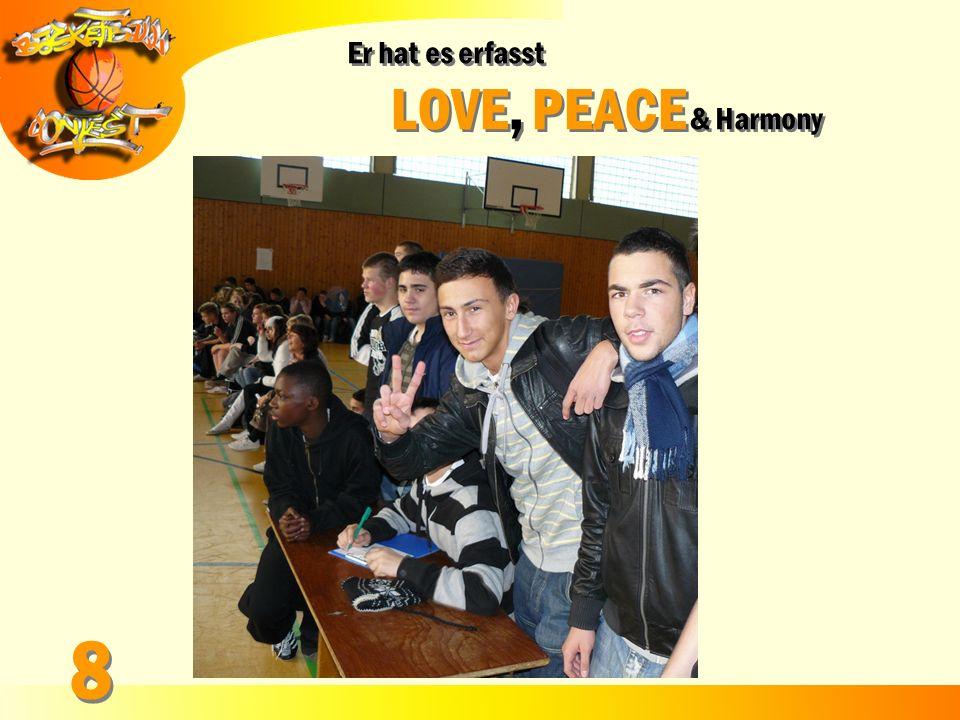 Er hat es erfasst LOVE, PEACE & Harmony 8