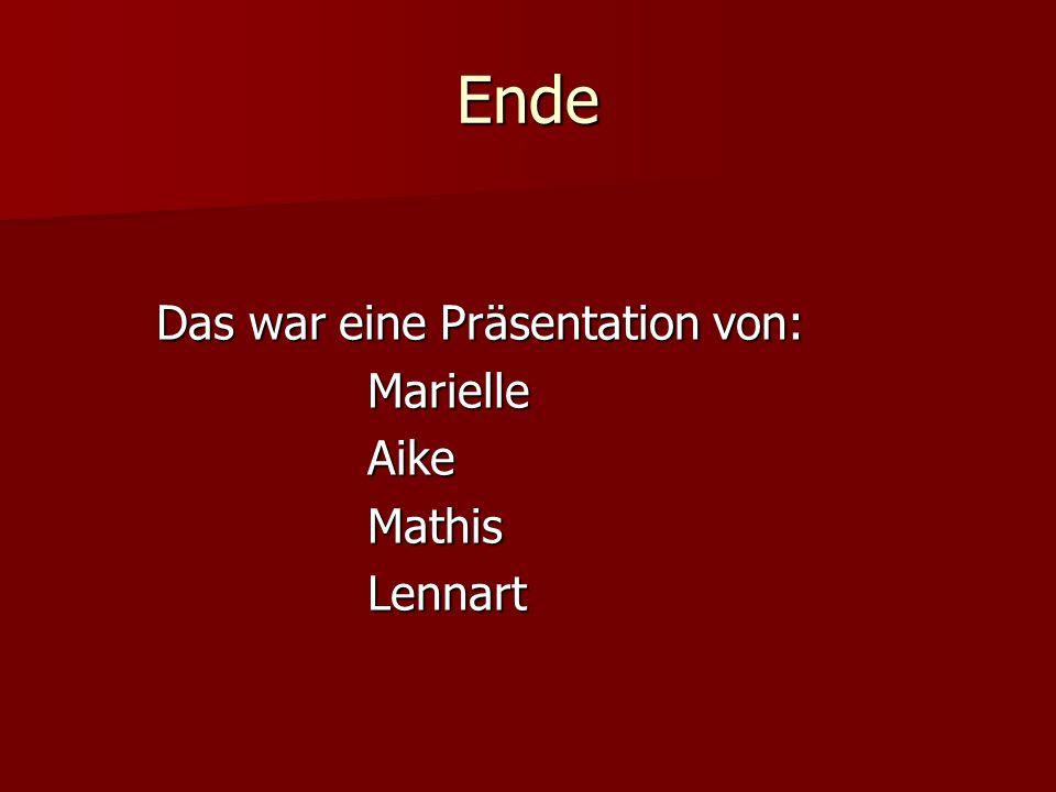 Ende Das war eine Präsentation von: Marielle Aike Mathis Lennart