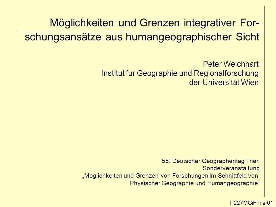 Möglichkeiten und Grenzen integrativer For-schungsansätze aus humangeographischer Sicht