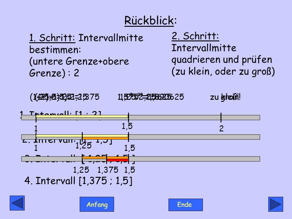 Rückblick: 2. Schritt: Intervallmitte quadrieren und prüfen (zu klein, oder zu groß)