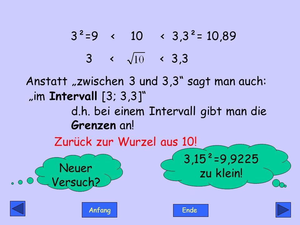 """3²=9 < 10 < 3,3²= 10,893 < < 3,3. Anstatt """"zwischen 3 und 3,3 sagt man auch:"""