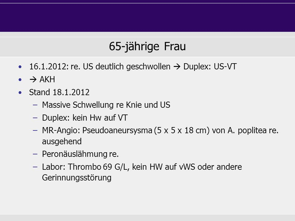 65-jährige Frau 16.1.2012: re. US deutlich geschwollen  Duplex: US-VT