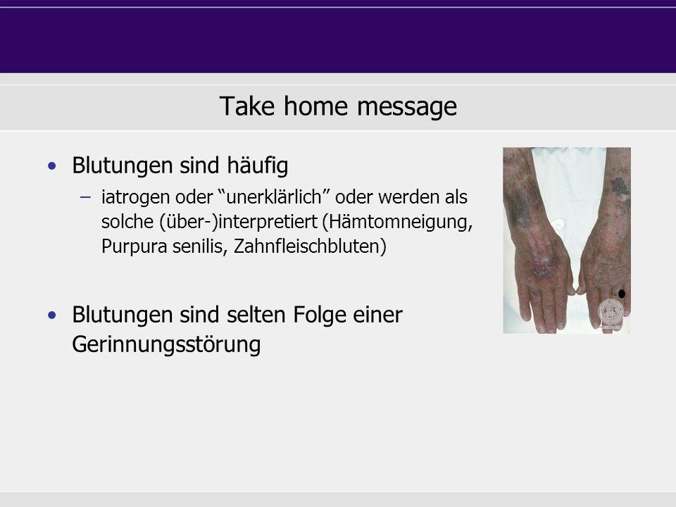 Take home message Blutungen sind häufig